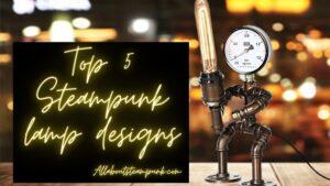 Top 5 Steampunk lamp designs