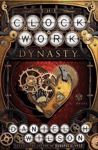 Clockwork Dynasty Daniel H Wilson