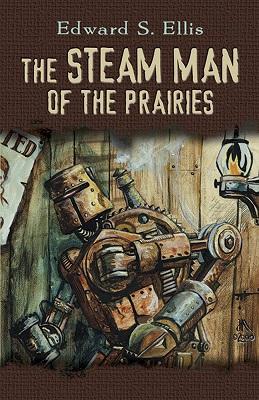 Steampunk robots - Steam Man of the Prairies