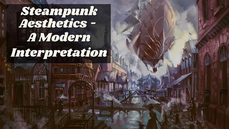 Steampunk Aesthetics - A Modern Interpretation